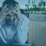 L'importance d'investir dans la e-réputation