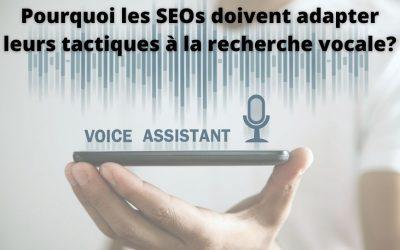 Pourquoi les SEOs doivent adapter leurs tactiques à la recherche vocale