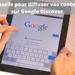 9 conseils pour diffuser son contenu sur Google Discover